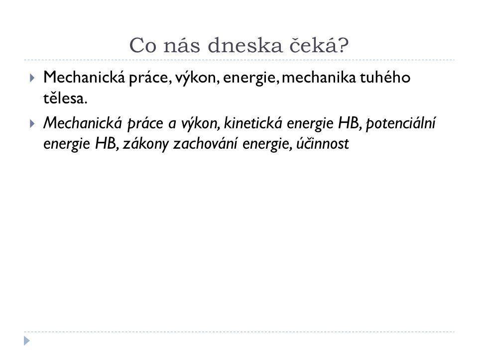 Mechanická práce  Souvisí s energií a má stejnou jednotku: Joule, popř.