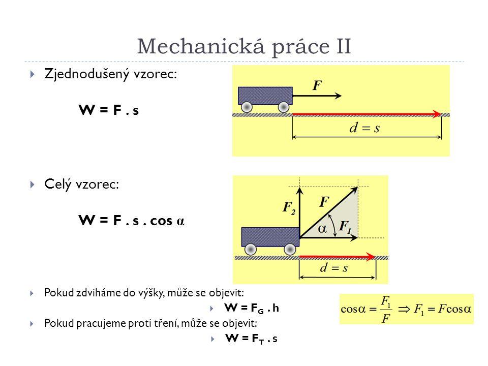 Mechanická práce II  Zjednodušený vzorec: W = F. s  Celý vzorec: W = F.
