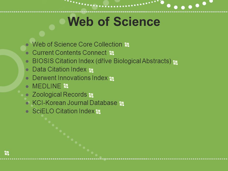 Web of Science ●Web of Science Core Collection ●Current Contents Connect ●BIOSIS Citation Index (dříve Biological Abstracts) ●Data Citation Index ●Derwent Innovations Index ●MEDLINE ●Zoological Records ●KCI-Korean Journal Database ●SciELO Citation Index
