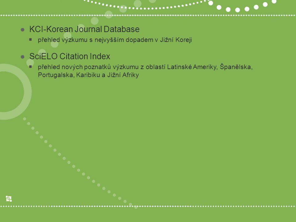●KCI-Korean Journal Database  přehled výzkumu s nejvyšším dopadem v Jižní Koreji ●SciELO Citation Index  přehled nových poznatků výzkumu z oblastí Latinské Ameriky, Španělska, Portugalska, Karibiku a Jižní Afriky