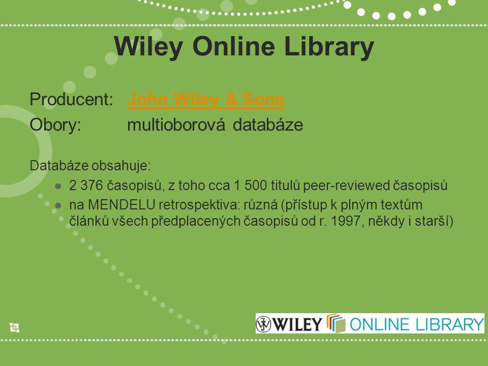 Wiley Online Library Producent:John Wiley & SonsJohn Wiley & Sons Obory:multioborová databáze Databáze obsahuje: ●2 376 časopisů, z toho cca 1 500 titulů peer-reviewed časopisů ●na MENDELU retrospektiva: různá (přístup k plným textům článků všech předplacených časopisů od r.