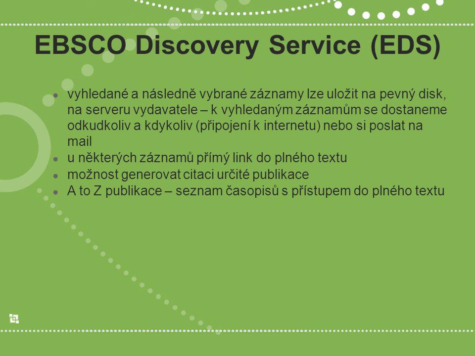 EBSCO Discovery Service (EDS) ● vyhledané a následně vybrané záznamy lze uložit na pevný disk, na serveru vydavatele – k vyhledaným záznamům se dostaneme odkudkoliv a kdykoliv (připojení k internetu) nebo si poslat na mail ● u některých záznamů přímý link do plného textu ● možnost generovat citaci určité publikace ● A to Z publikace – seznam časopisů s přístupem do plného textu