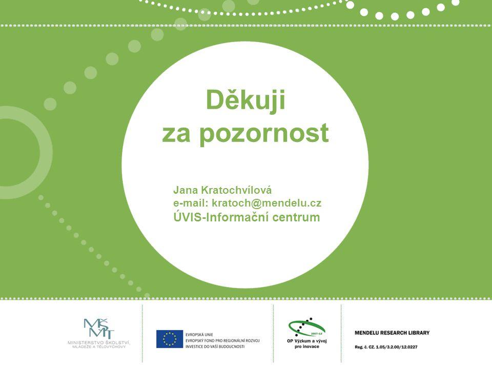 Děkuji za pozornost Jana Kratochvílová e-mail: kratoch@mendelu.cz ÚVIS-Informační centrum