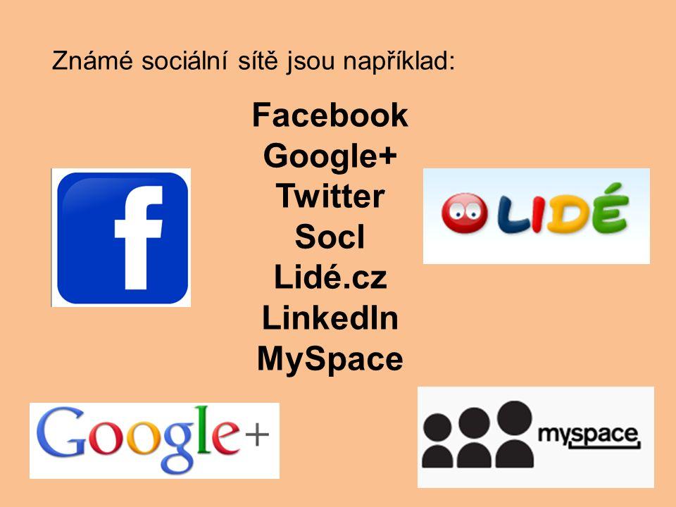 Známé sociální sítě jsou například: Facebook Google+ Twitter Socl Lidé.cz LinkedIn MySpace