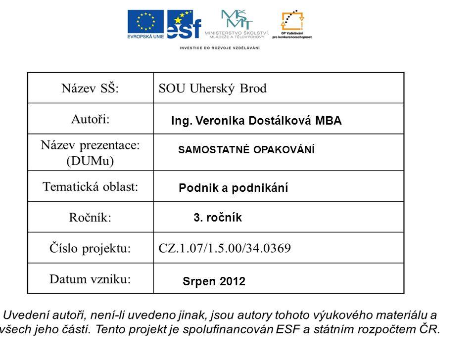Ing. Veronika Dostálková MBA SAMOSTATNÉ OPAKOVÁNÍ Podnik a podnikání 3. ročník Srpen 2012