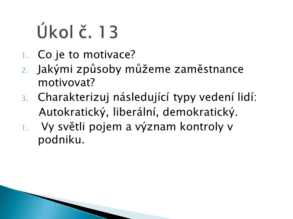 1. Co je to motivace. 2. Jakými způsoby můžeme zaměstnance motivovat.