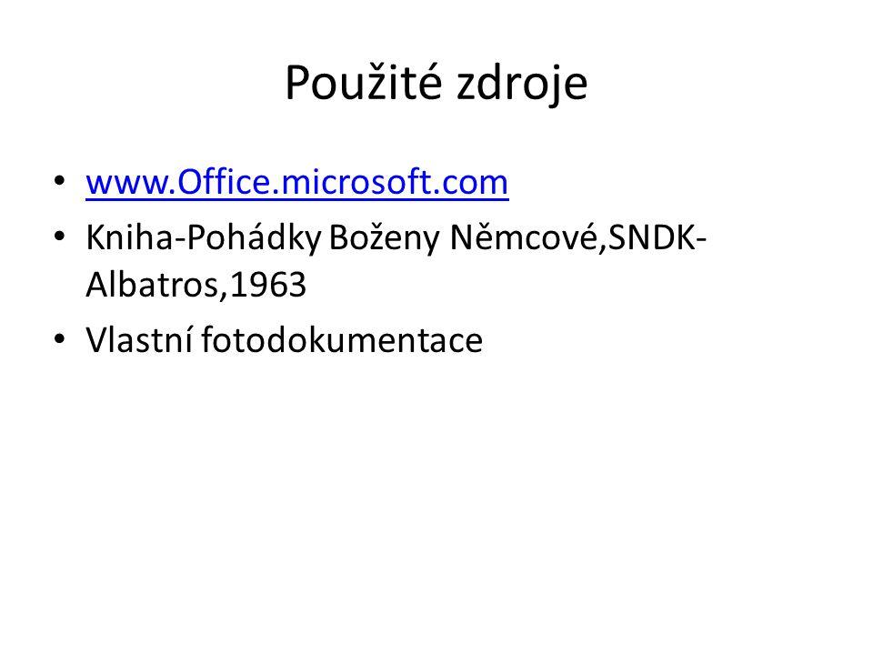 Použité zdroje www.Office.microsoft.com Kniha-Pohádky Boženy Němcové,SNDK- Albatros,1963 Vlastní fotodokumentace