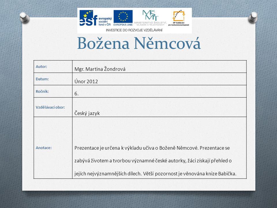 Božena Němcová Autor: Mgr. Martina Žondrová Datum: Únor 2012 Ročník: 6.