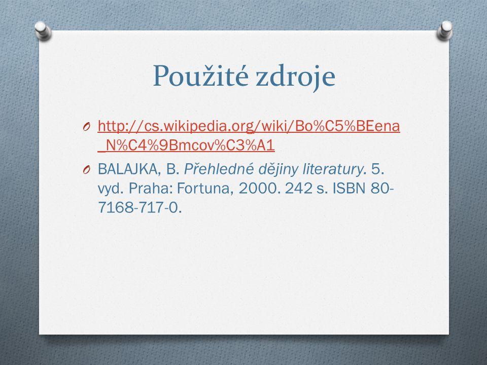 Použité zdroje O http://cs.wikipedia.org/wiki/Bo%C5%BEena _N%C4%9Bmcov%C3%A1 http://cs.wikipedia.org/wiki/Bo%C5%BEena _N%C4%9Bmcov%C3%A1 O BALAJKA, B.