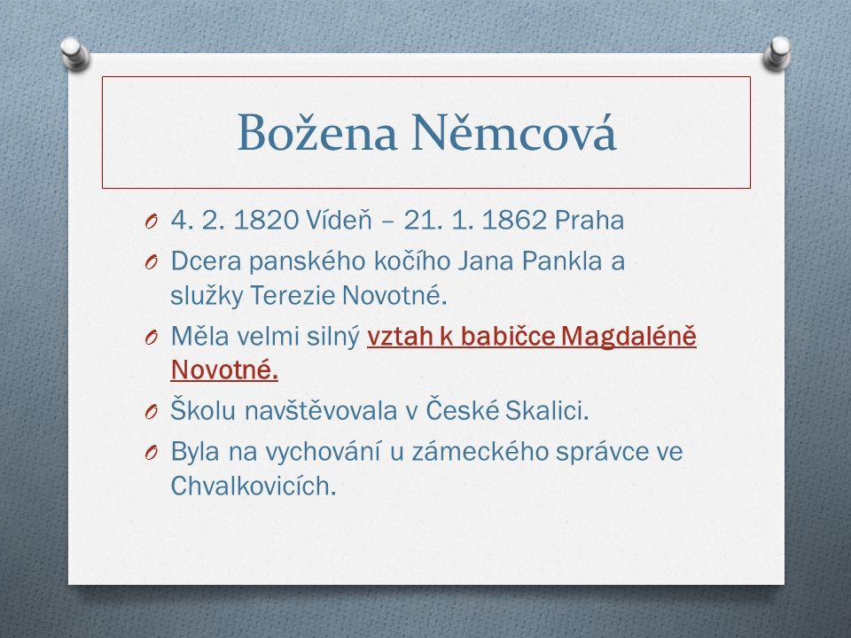 Božena Němcová - Babička O Postavy i příběhy jsou silně zidealizované – babička neměla s dcerou natolik idylický vztah, babička je v knize ideál, dokonalý dobrý člověk.