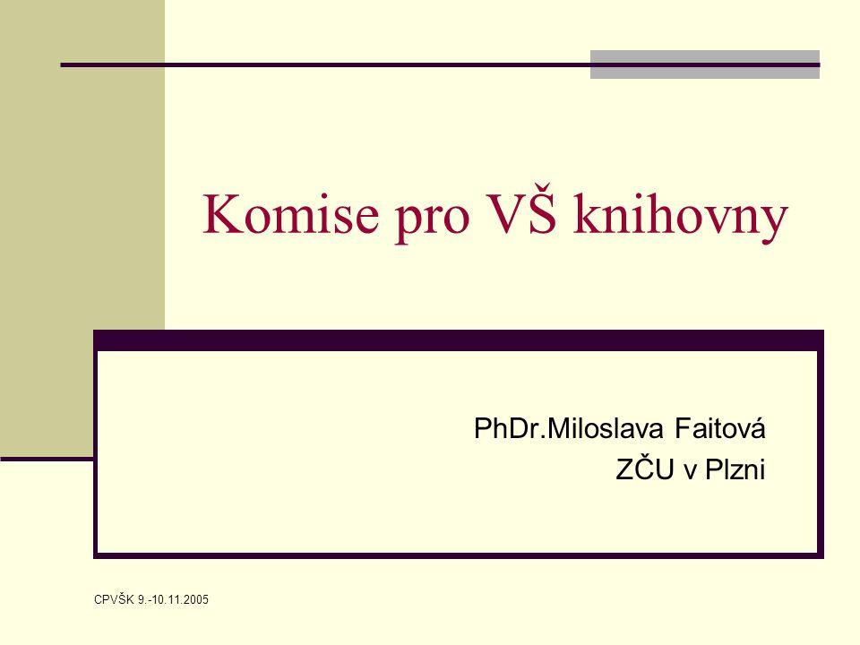 CPVŠK 9.-10.11.2005 Komise pro VŠ knihovny PhDr.Miloslava Faitová ZČU v Plzni