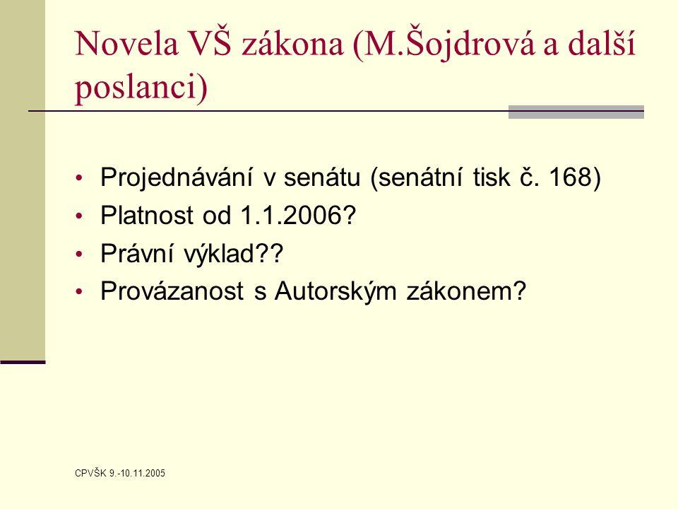 CPVŠK 9.-10.11.2005 Novela VŠ zákona (M.Šojdrová a další poslanci) Projednávání v senátu (senátní tisk č.
