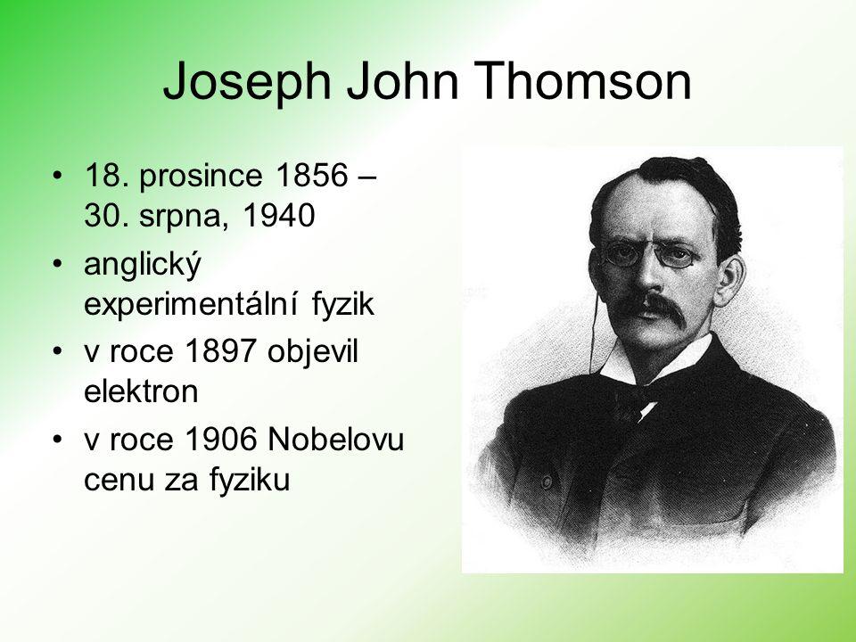 Modely atomu: Thomsonův model – pudinkový –navržen objevitelem elektronu Josephem Johnem Thomsonem v roce 1904 –atom skládá z elektronů ty jsou obklopeny polévkou kladného náboje vyvažující tak záporný náboj elektronů –byl považován za správný až do roku 1911
