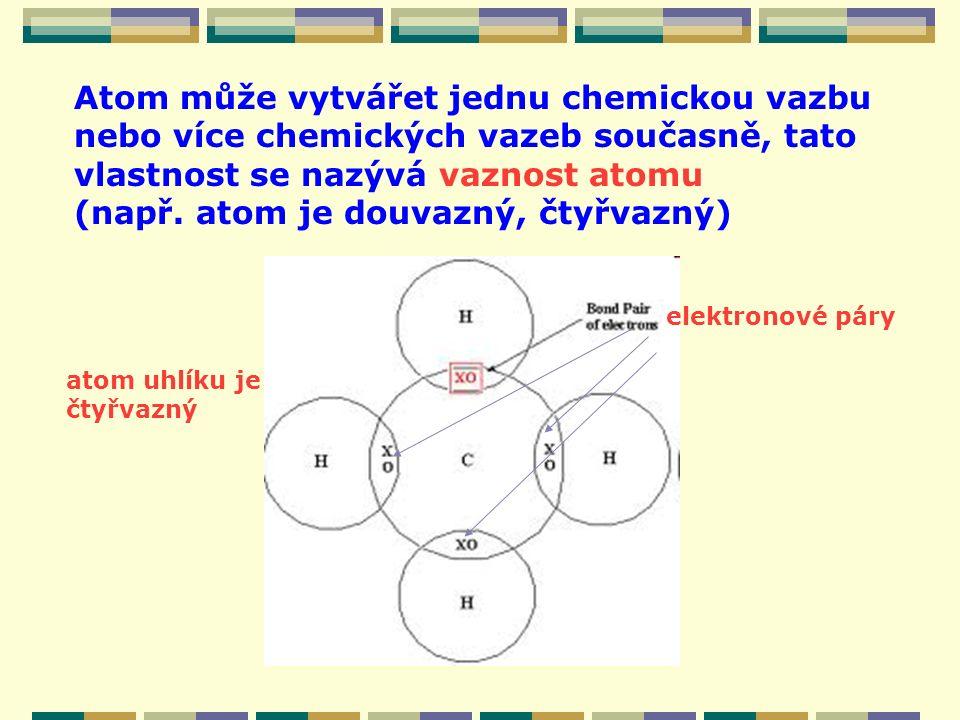 Atom může vytvářet jednu chemickou vazbu nebo více chemických vazeb současně, tato vlastnost se nazývá vaznost atomu (např. atom je douvazný, čtyřvazn