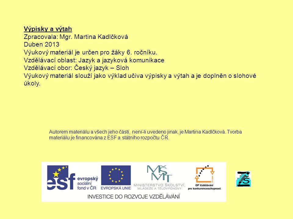 Výpisky a výtah Zpracovala: Mgr. Martina Kadlčková Duben 2013 Výukový materiál je určen pro žáky 6.