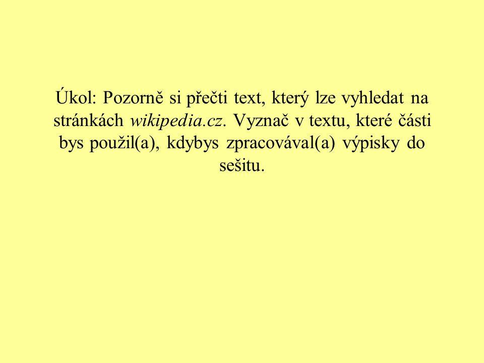 Úkol: Pozorně si přečti text, který lze vyhledat na stránkách wikipedia.cz.