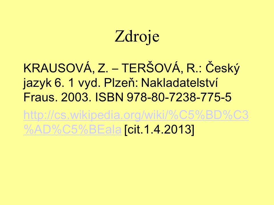 Zdroje KRAUSOVÁ, Z. – TERŠOVÁ, R.: Český jazyk 6.