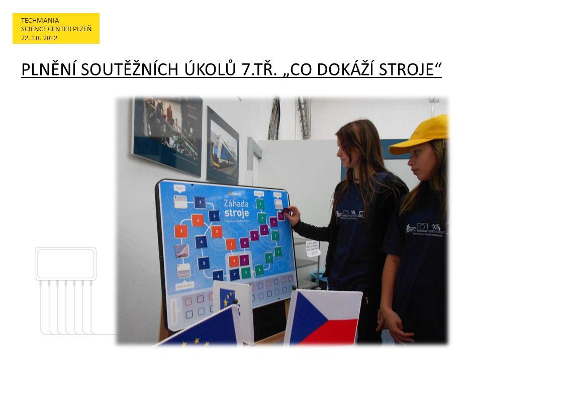 """TECHMANIA SCIENCE CENTER PLZEŇ 22. 10. 2012 PLNĚNÍ SOUTĚŽNÍCH ÚKOLŮ 7.TŘ. """"CO DOKÁŽÍ STROJE"""