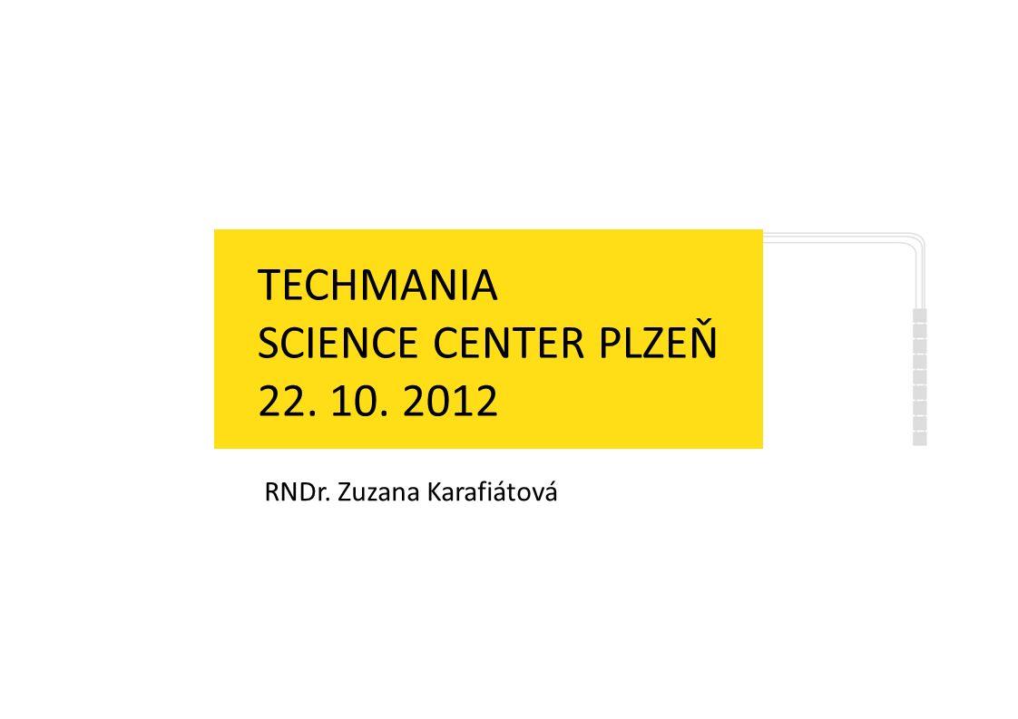 TECHMANIA SCIENCE CENTER PLZEŇ 22. 10. 2012 A TADY TO ZAČÍNÁ