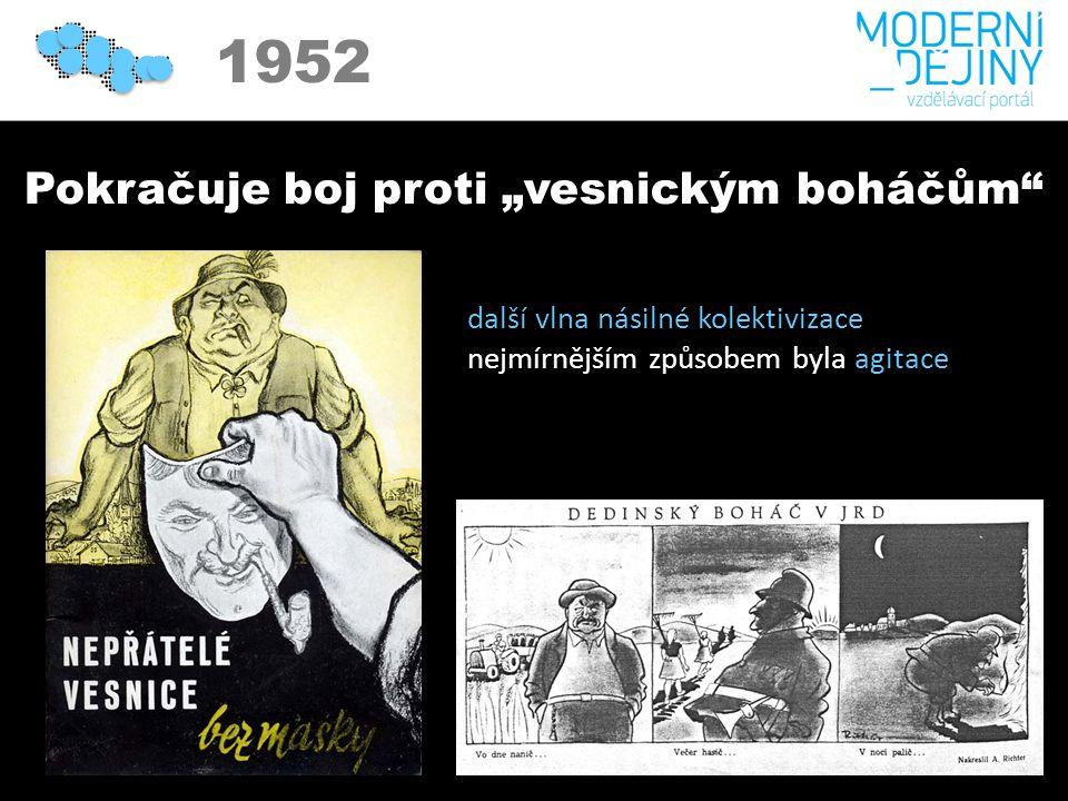 """1950 1952 Pokračuje boj proti """"vesnickým boháčům další vlna násilné kolektivizace nejmírnějším způsobem byla agitace"""