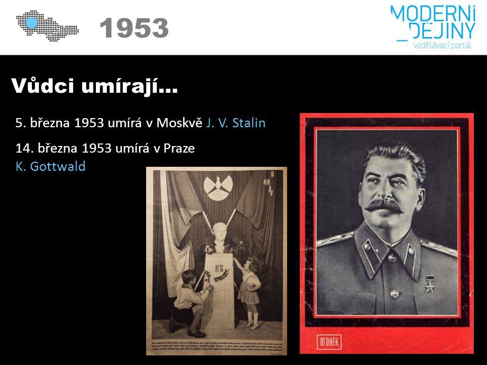 1950 1953 Vůdci umírají… 5. března 1953 umírá v Moskvě J.
