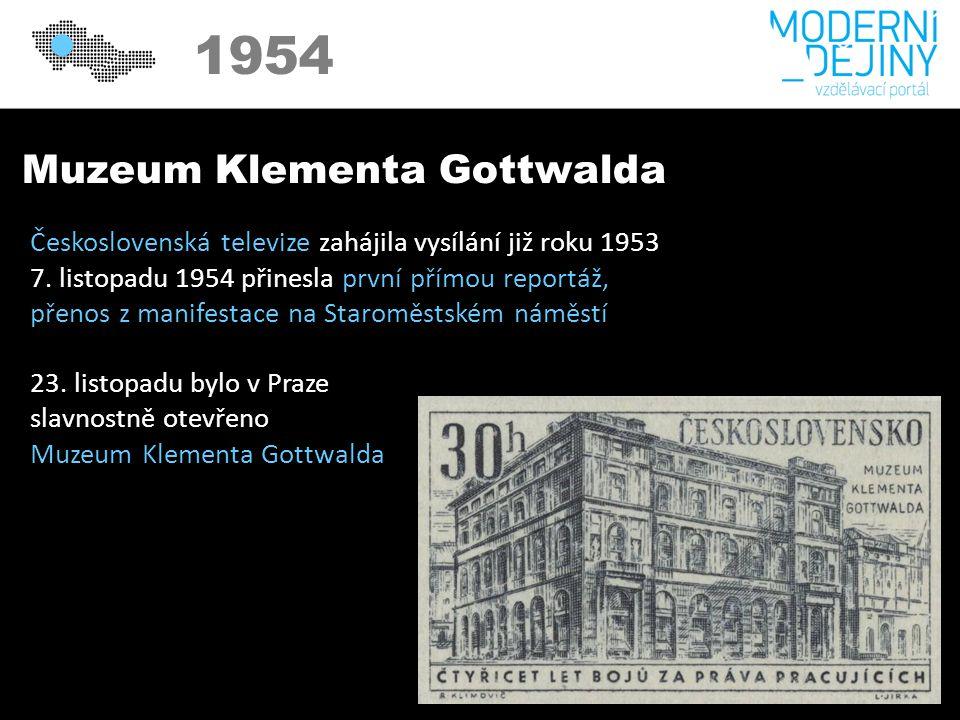 1950 1954 Muzeum Klementa Gottwalda Československá televize zahájila vysílání již roku 1953 7.