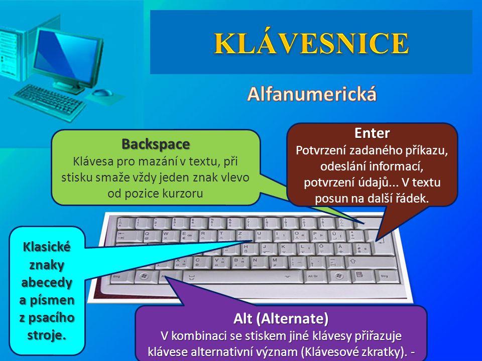 Backspace Backspace Klávesa pro mazání v textu, při stisku smaže vždy jeden znak vlevo od pozice kurzoru Enter Enter Potvrzení zadaného příkazu, odeslání informací, potvrzení údajů...