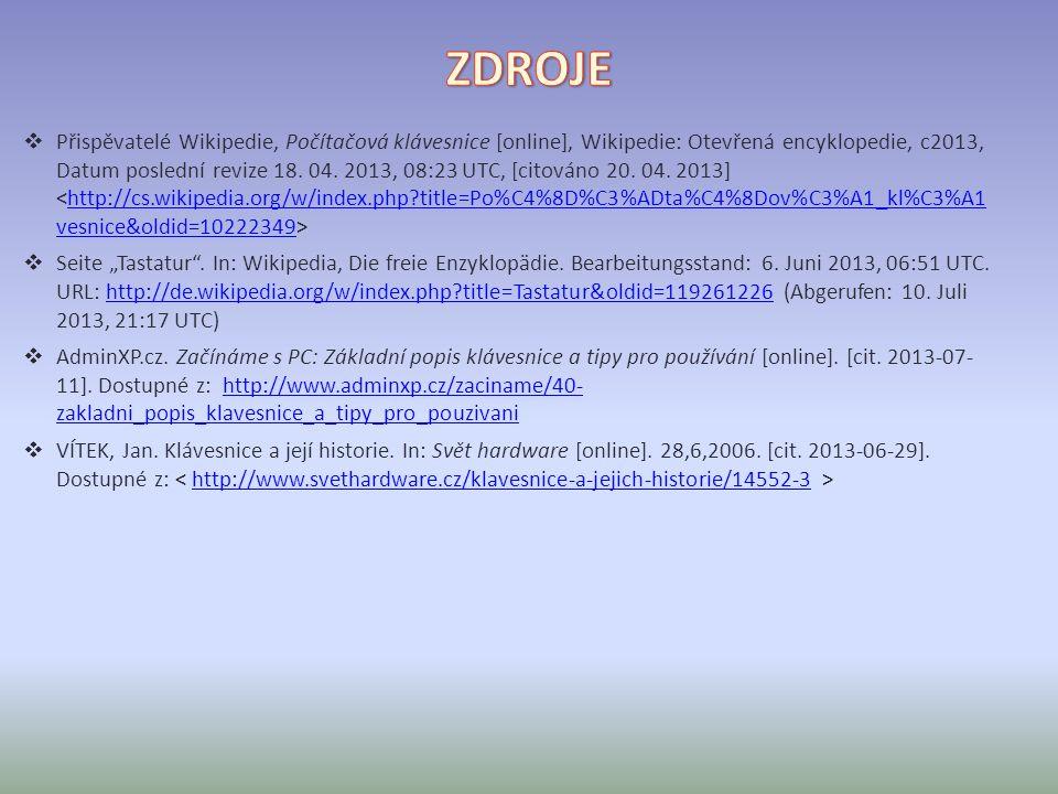  Přispěvatelé Wikipedie, Počítačová klávesnice [online], Wikipedie: Otevřená encyklopedie, c2013, Datum poslední revize 18. 04. 2013, 08:23 UTC, [cit