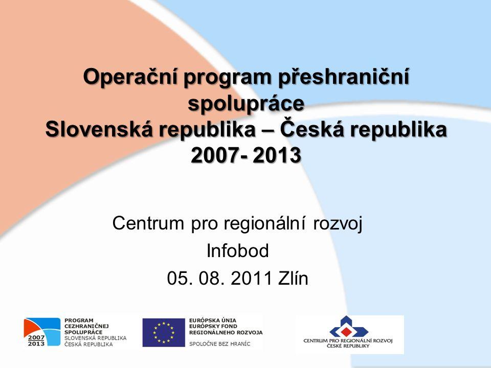 Operační program přeshraniční spolupráce Slovenská republika – Česká republika 2007- 2013 Centrum pro regionální rozvoj Infobod 05.