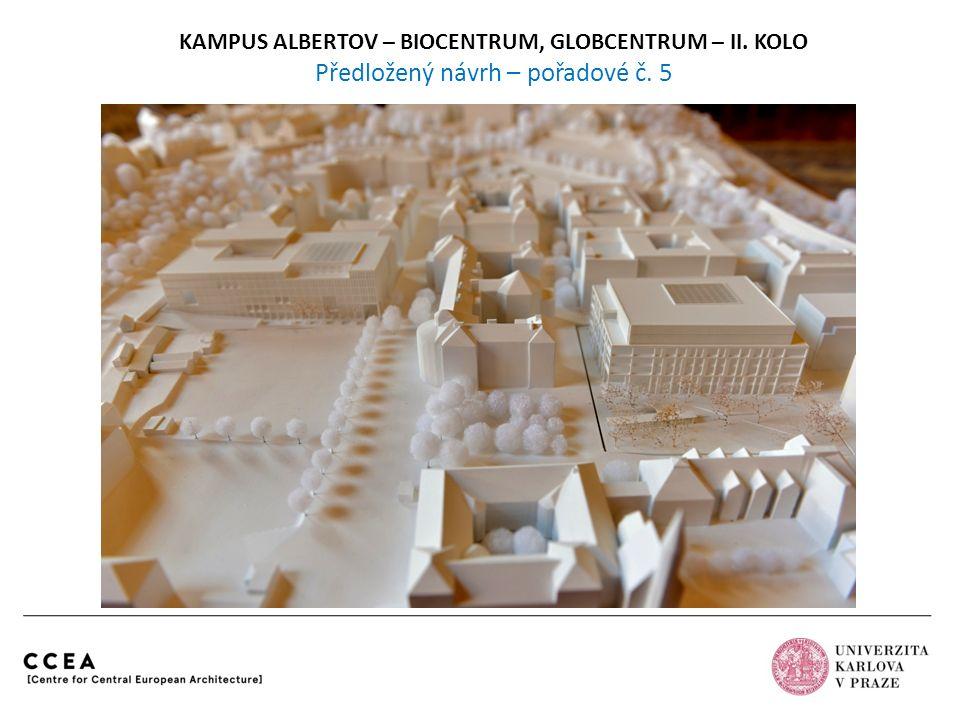 KAMPUS ALBERTOV – BIOCENTRUM, GLOBCENTRUM – II. KOLO Předložený návrh – pořadové č. 5