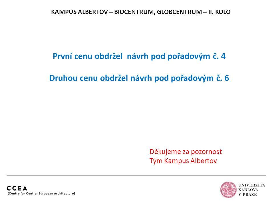 KAMPUS ALBERTOV – BIOCENTRUM, GLOBCENTRUM – II. KOLO První cenu obdržel návrh pod pořadovým č. 4 Druhou cenu obdržel návrh pod pořadovým č. 6 Děkujeme
