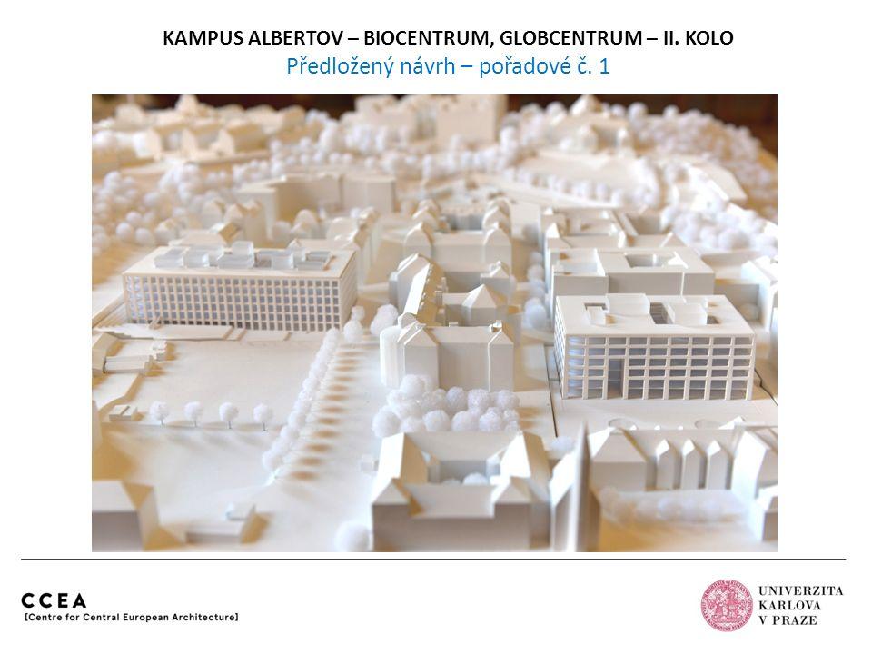 KAMPUS ALBERTOV – BIOCENTRUM, GLOBCENTRUM – II. KOLO Předložený návrh – pořadové č. 1