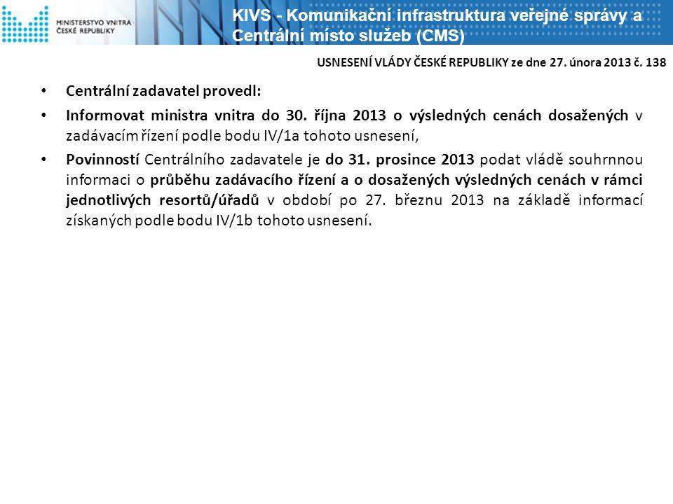 Centrální zadavatel provedl: Informovat ministra vnitra do 30. října 2013 o výsledných cenách dosažených v zadávacím řízení podle bodu IV/1a tohoto us