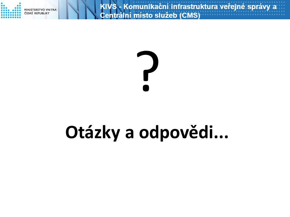? Otázky a odpovědi... KIVS - Komunikační infrastruktura veřejné správy a Centrální místo služeb (CMS)