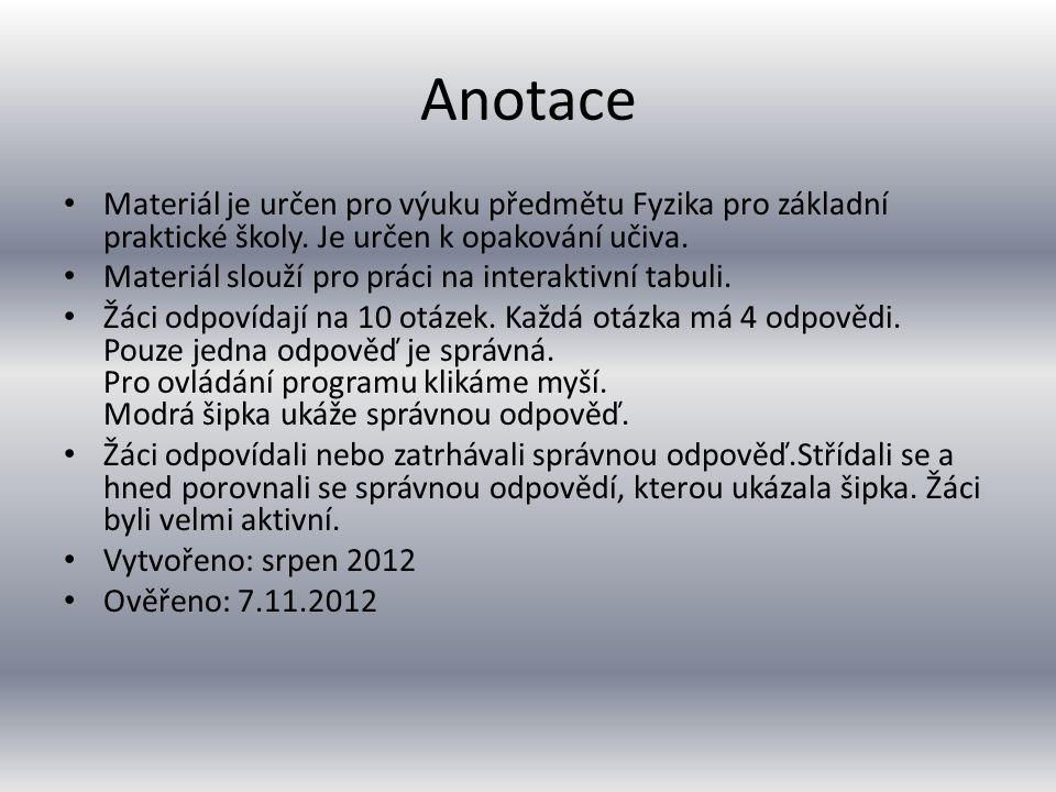 Anotace Materiál je určen pro výuku předmětu Fyzika pro základní praktické školy.