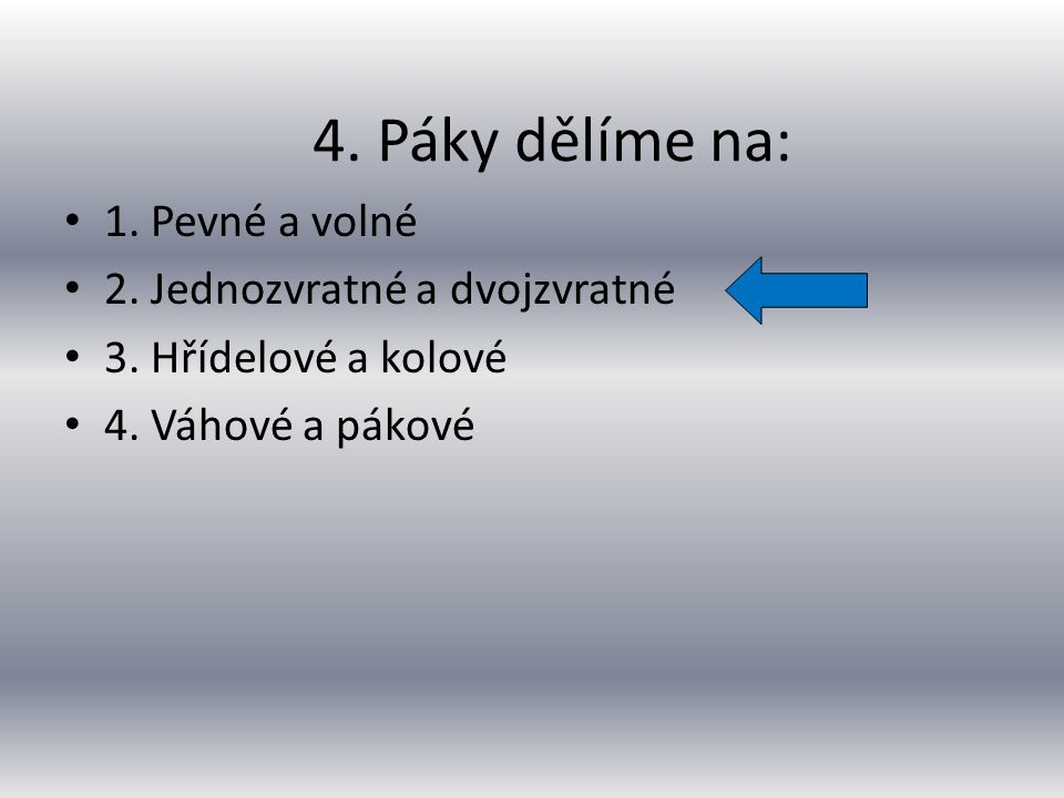 1. Pevná a volná 2. Tažná a volná 3. Volná a těsná 4. Páková a kladková 3. Druhy kladek: