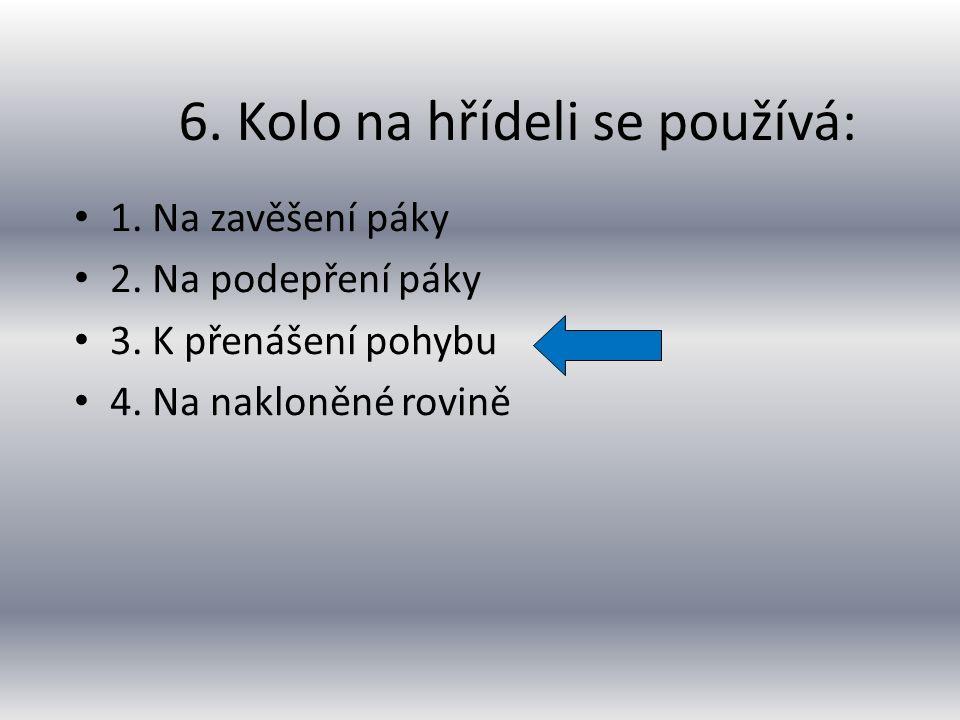1.Na zavěšení páky 2. Na podepření páky 3. K přenášení pohybu 4.