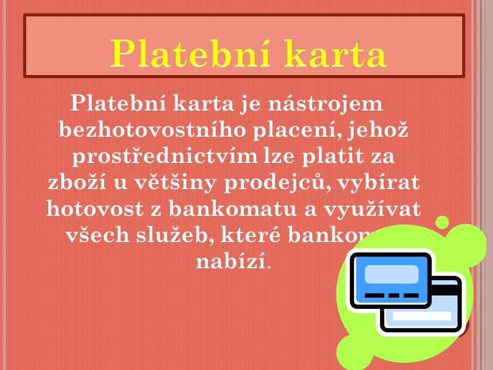 Platební karta je nástrojem bezhotovostního placení, jehož prostřednictvím lze platit za zboží u většiny prodejců, vybírat hotovost z bankomatu a využívat všech služeb, které bankomat nabízí.