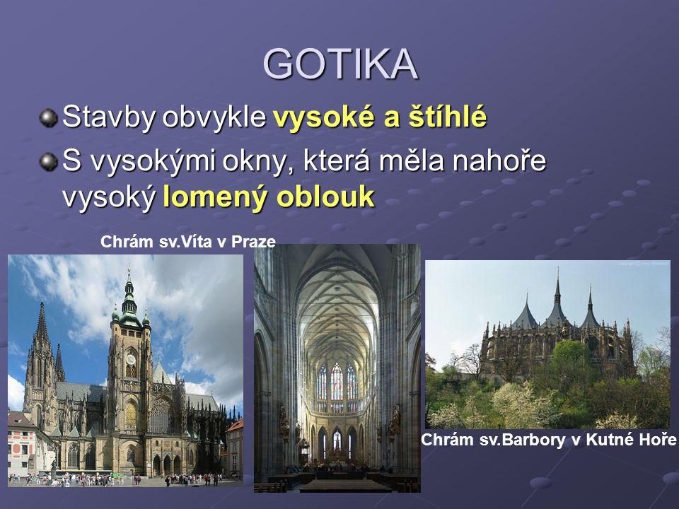 GOTIKA Stavby obvykle vysoké a štíhlé S vysokými okny, která měla nahoře vysoký lomený oblouk Chrám sv.Víta v Praze Chrám sv.Barbory v Kutné Hoře