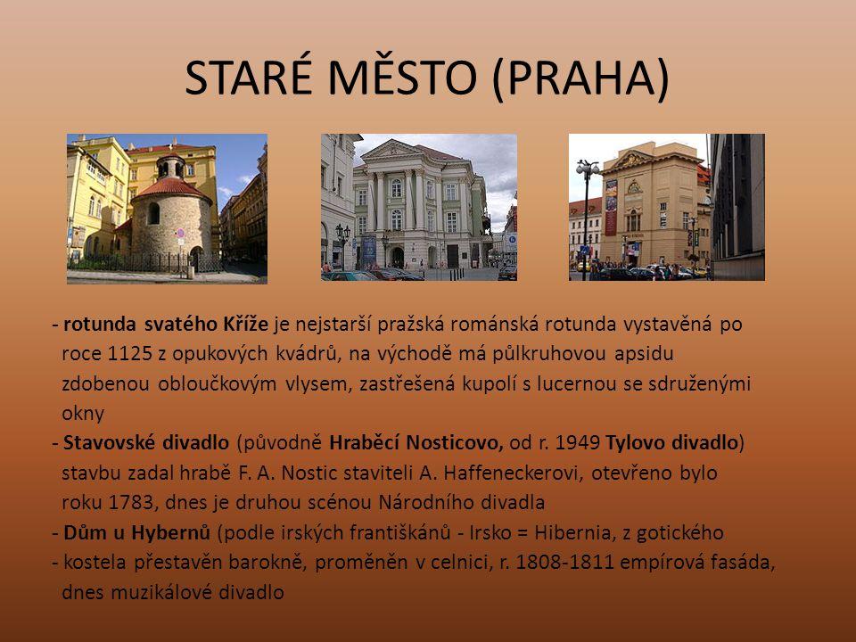 STARÉ MĚSTO (PRAHA) - rotunda svatého Kříže je nejstarší pražská románská rotunda vystavěná po roce 1125 z opukových kvádrů, na východě má půlkruhovou apsidu zdobenou obloučkovým vlysem, zastřešená kupolí s lucernou se sdruženými okny - Stavovské divadlo (původně Hraběcí Nosticovo, od r.