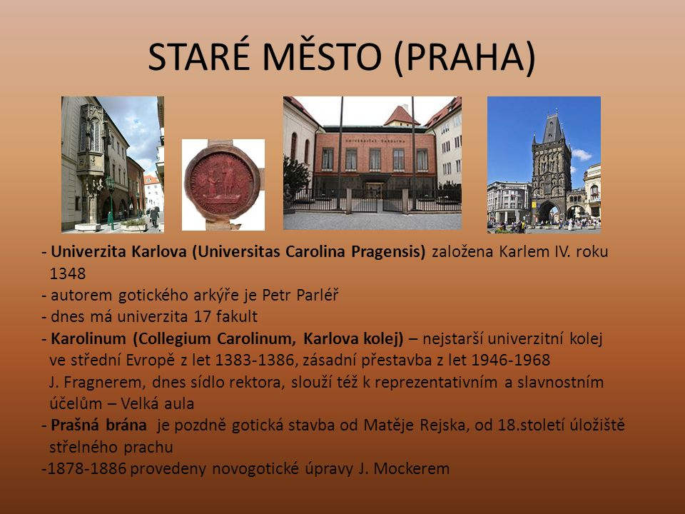 Použitá literatura a zdroje: Muk, Jan; Šamánková, Eva: ABC kulturních památek Československa, Panorama, Praha,1985, vydání první http://cs.wikipedia.org/wiki/Star%C3%A9_M%C4%9Bsto_(Praha) http://cs.wikipedia.org/wiki/Starom%C4%9Bstsk%C3%A1_radnice http://cs.wikipedia.org/wiki/Starom%C4%9Bstsk%C3%BD_orloj http://cs.wikipedia.org/wiki/Starom%C4%9Bstsk%C3%A9_n%C3%A1m%C4%9 Bst%C3%AD http://cs.wikipedia.org/wiki/T%C3%BDnsk%C3%BD_chr%C3%A1m http://cs.wikipedia.org/wiki/D%C5%AFm_U_Kamenn%C3%A9ho_zvonu http://cs.wikipedia.org/wiki/Pal%C3%A1c_Golz-Kinsk%C3%BDch http://cs.wikipedia.org/wiki/Kostel_svat%C3%A9ho_Mikul%C3%A1%C5%A1e _(Praha,_Star%C3%A9_M%C4%9Bsto)