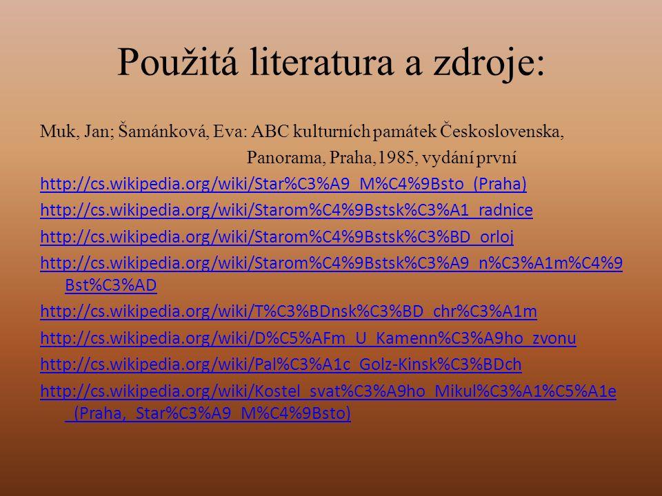 Použitá literatura a zdroje: http://cs.wikipedia.org/wiki/Pomn%C3%ADk_mistra_Jana_Husa http://cs.wikipedia.org/wiki/Mari%C3%A1nsk%C3%BD_sloup_(Starom%C4%9 Bstsk%C3%A9_n%C3%A1m%C4%9Bst%C3%AD) http://cs.wikipedia.org/wiki/D%C5%AFm_U_Minuty http://cs.wikipedia.org/wiki/Ane%C5%BEsk%C3%BD_kl%C3%A1%C5%A1ter http://cs.wikipedia.org/wiki/Betl%C3%A9msk%C3%A1_kaple http://cs.wikipedia.org/wiki/Rotunda_svat%C3%A9ho_K%C5%99%C3%AD%C 5%BEe_Men%C5%A1%C3%ADho http://cs.wikipedia.org/wiki/Stavovsk%C3%A9_divadlo http://cs.wikipedia.org/wiki/D%C5%AFm_U_Hybern%C5%AF http://cs.wikipedia.org/wiki/Karolinum http://cs.wikipedia.org/wiki/Karlova_univerzita http://cs.wikipedia.org/wiki/Pra%C5%A1n%C3%A1_br%C3%A1na