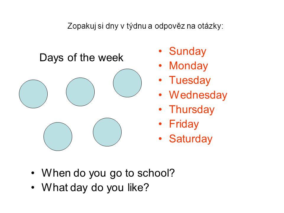 Napiš si svůj rozvrh: Monday Tuesday Wednesday Thursday Friday Maths, Czech, English, Science, History, Geography, Art, PE, Music, IT.