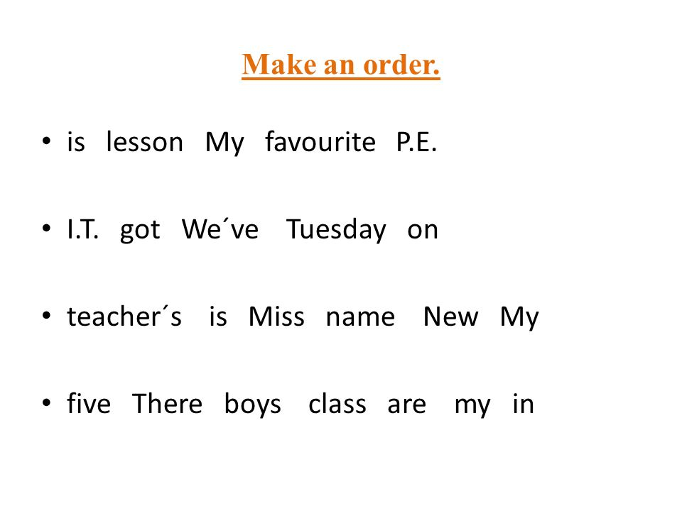 Make an order. is lesson My favourite P.E. I.T.