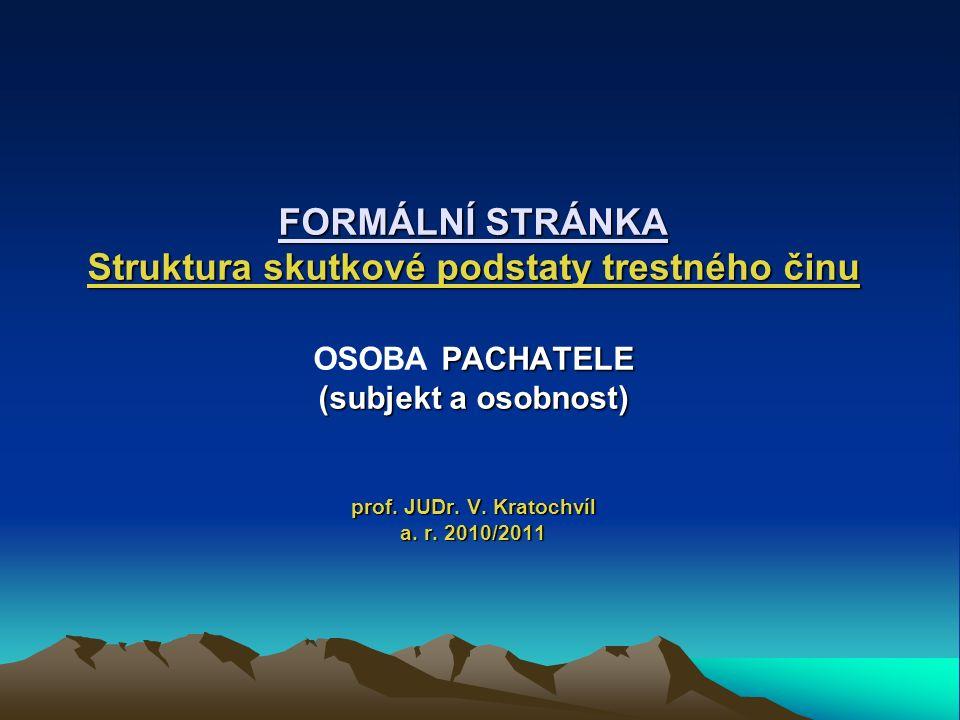 FORMÁLNÍ STRÁNKA Struktura skutkové podstaty trestného činu PACHATELE (subjekt a osobnost) prof.