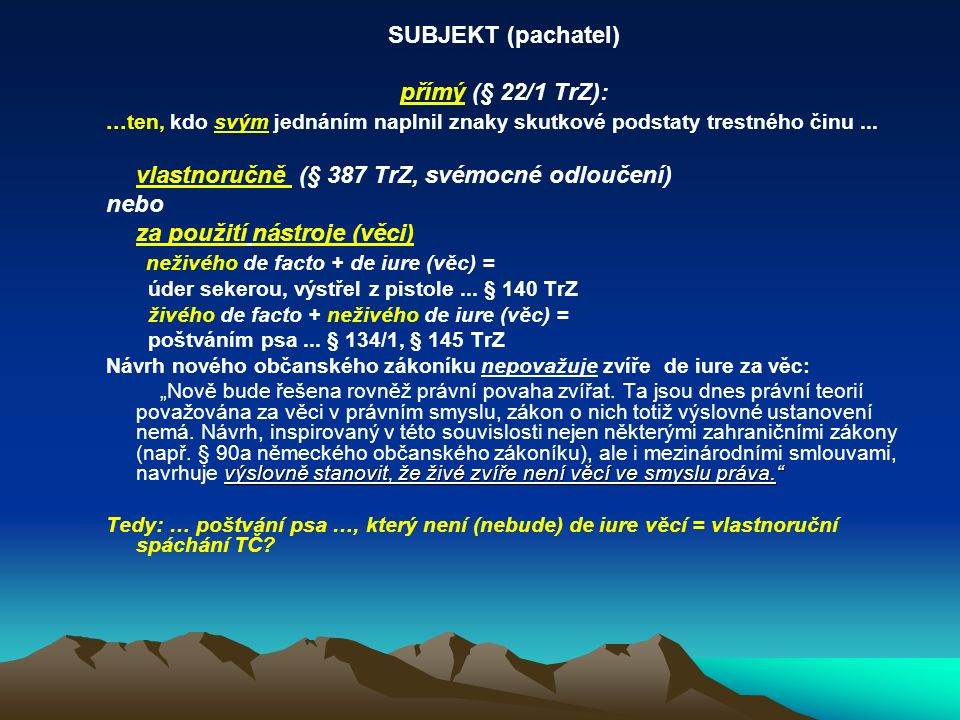 SUBJEKT (pachatel) přímý (§ 22/1 TrZ):...