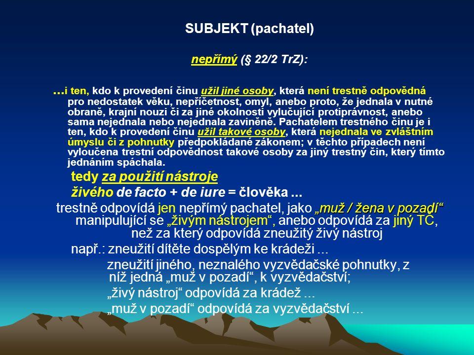 SUBJEKT (pachatel) nepřímý (§ 22/2 TrZ):...