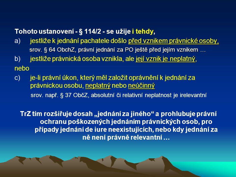 Tohoto ustanovení - § 114/2 - se užije i tehdy, před vznikem právnické osoby, a)jestliže k jednání pachatele došlo před vznikem právnické osoby, srov.