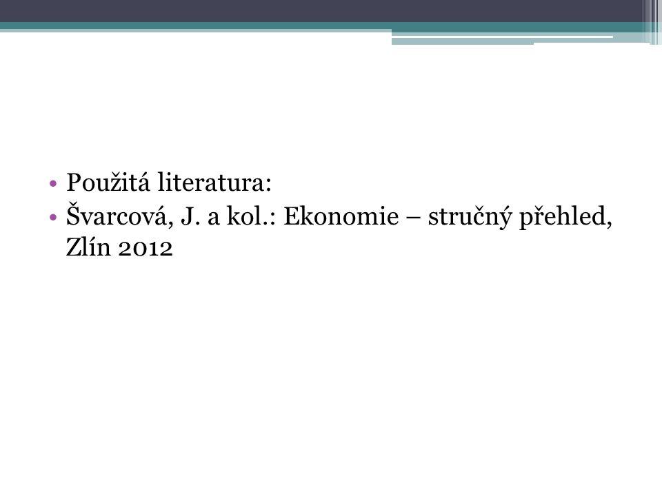 Použitá literatura: Švarcová, J. a kol.: Ekonomie – stručný přehled, Zlín 2012