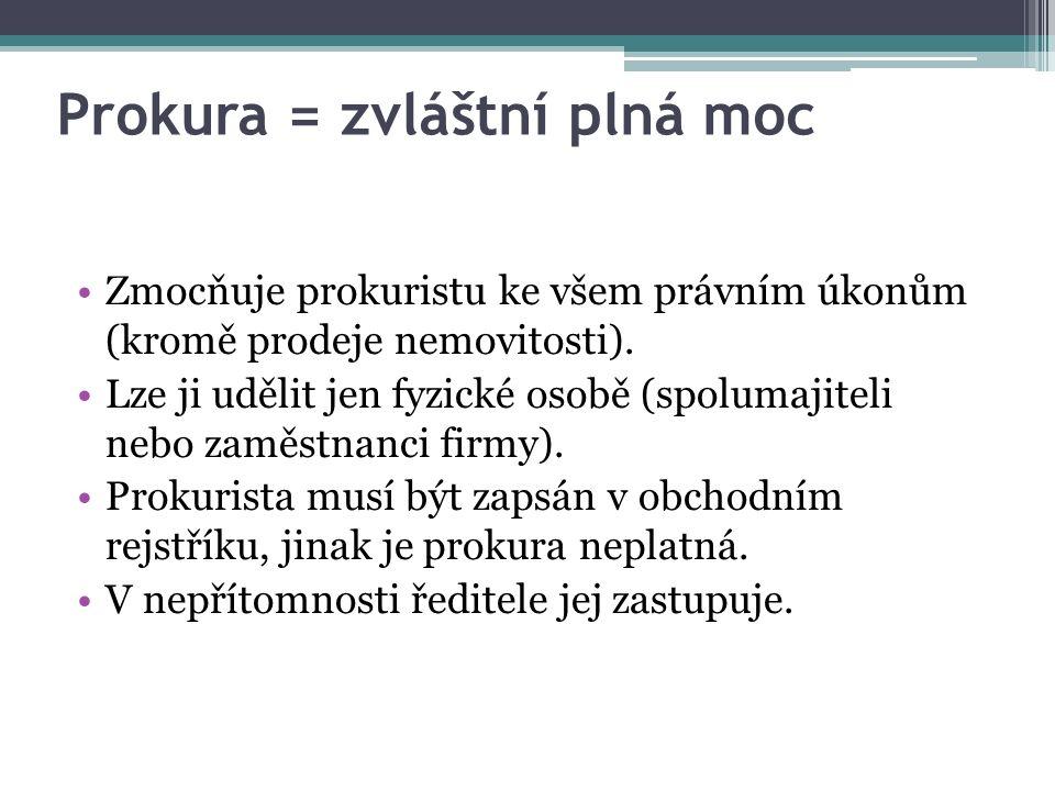 Prokura = zvláštní plná moc Zmocňuje prokuristu ke všem právním úkonům (kromě prodeje nemovitosti).